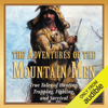 Stephen Brennan - The Adventures of the Mountain Men: True Tales of Hunting, Trapping, Fighting, and Survival (Unabridged)  artwork