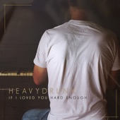 Heavydrunk - If I Loved You Hard Enough