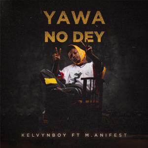Kelvyn Boy - Yawa No Dey feat. M.anifest