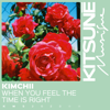 Kimchii - When You Feel the Time Is Right bild