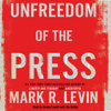 Unfreedom of the Press (Unabridged) - Mark R. Levin