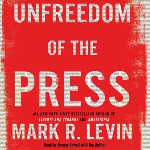 Unfreedom of the Press (Unabridged) - Mark R. Levin audiobook, mp3