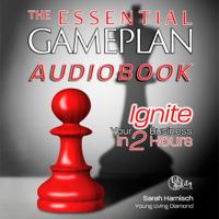Sarah Harnisch - The Essential Gameplan: Ignite Your Business in 2 Hours (Unabridged) artwork