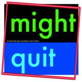 Might Quit