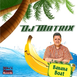 ‎Banana Boat - Single by DJ Matrix