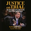 Justice on Trial: The Kavanaugh Confirmation and the Future of the Supreme Court (Unabridged) AudioBook Download