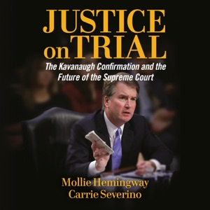 Justice on Trial: The Kavanaugh Confirmation and the Future of the Supreme Court (Unabridged) - Mollie Hemingway & Carrie Severino audiobook, mp3