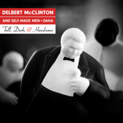 Tall, Dark, and Handsome - Delbert McClinton & Self-Made Men - Delbert McClinton & Self-Made Men