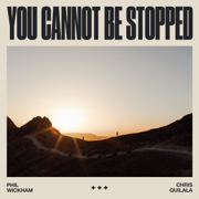 You Cannot Be Stopped - Phil Wickham & Chris Quilala - Phil Wickham & Chris Quilala