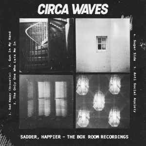 Circa Waves - Sadder, Happier - The Box Room Recordings - EP