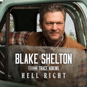 Blake Shelton - Hell Right feat. Trace Adkins