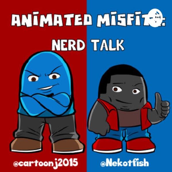 Animated Misfits Nerd Talk