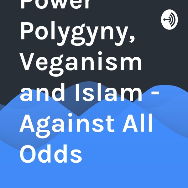 Black Power Polygyny, Veganism and Islam - Against All Odds