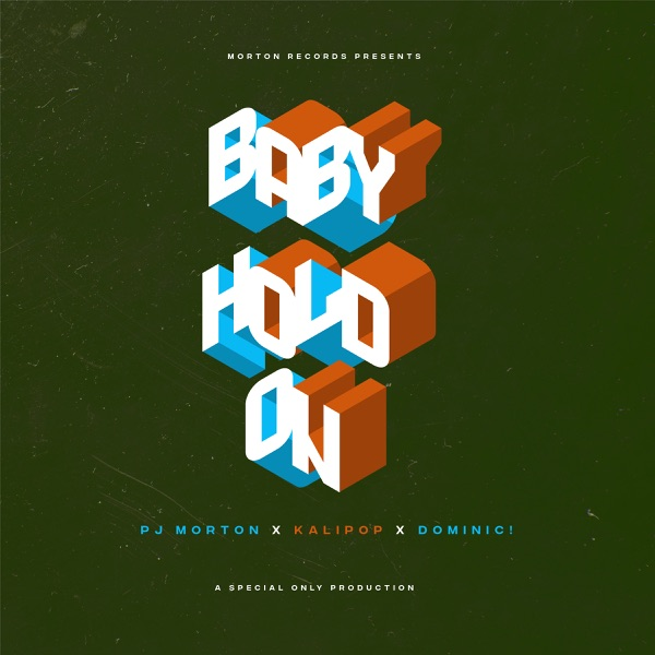 Baby Hold On (feat. PJ Morton, Kalipop & DOMINIC!) - Single
