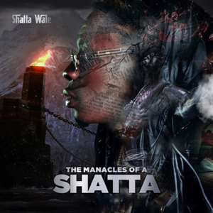 Shatta Wale - The Manacles of a Shatta
