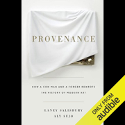 Provenance: How a Con Man and a Forger Rewrote the History of Modern Art (Unabridged)