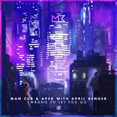 Man Cub & APEK feat. April Bender - Wrong To Let You Go  feat. April Bender