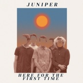 Juniper - Here for the First Time