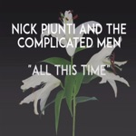 Nick Piunti & The Complicated Men - All This Time