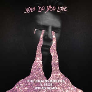 Who Do You Love (R3HAB Remix) - Single Mp3 Download
