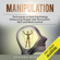 Edward Benedict - Manipulation: Techniques in Dark Psychology, Influencing People with Persuasion, NLP, and Mind Control (Unabridged)