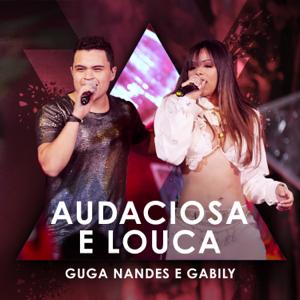 Guga Nandes & Gabily - Audaciosa e Louca (Ao Vivo)