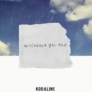 KODALINE - Wherever You Are Chords and Lyrics