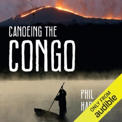 Canoeing The Congo: First Source to Sea Descent of the Congo River (Unabridged)