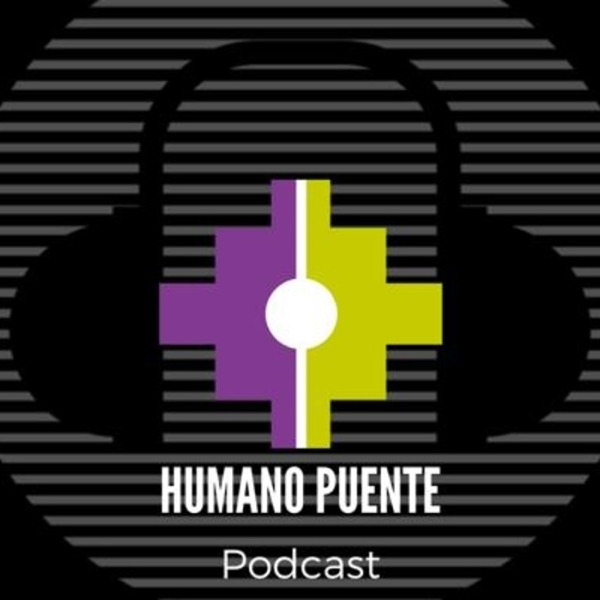 HUMANO PUENTE podcast
