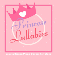 A-Plus Academy - Princess Lullabies - Lovely Disney Piano Covers for Sleep (Piano Lullaby Cover) artwork
