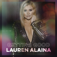 Lauren Alaina - Getting Good - EP