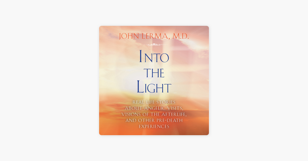 Into the Light: Real Life Stories About Angelic Visits, Visions of the  Afterlife, And Other Pre-Death Experiences (Unabridged)