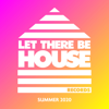 Let There Be House Summer 2020 - Various Artists