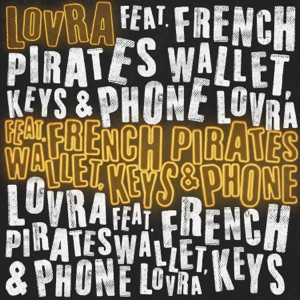 LOVRA - Wallet, Keys & Phone feat. French Pirates