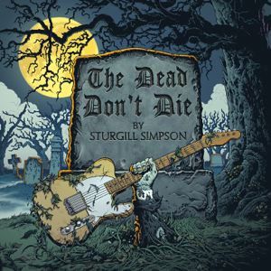 The Dead Don't Die - Sturgill Simpson