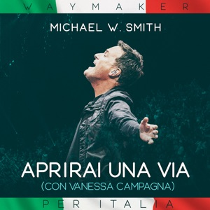 Michael W. Smith - Aprirai una via (Way Maker) [feat. Vanessa Campagna]