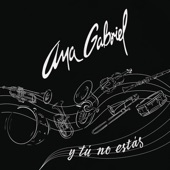 Ana Gabriel - Y Tú No Estás