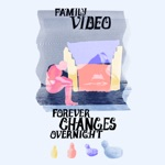 Family Video - Forever Changes Overnight