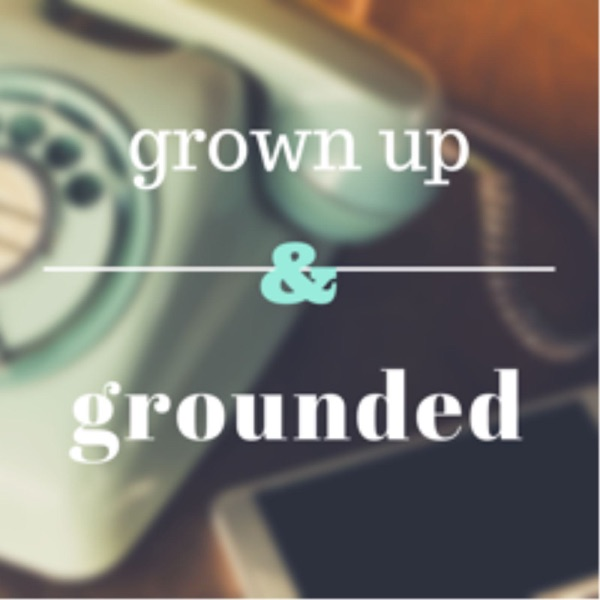 grown up and grounded