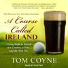 Tom Coyne - A Course Called Ireland: A Long Walk in Search of a Country, a Pint, and the Next Tee  artwork