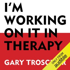 I'm Working on It in Therapy: How to Get the Most Out of Pyschotherapy (Unabridged)