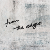 From the Edge (feat. LiSA) - FictionJunction