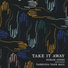 Take It Away feat Tarriona Tank Ball Single
