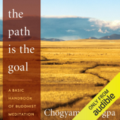 The Path Is The Goal: A Basic Handbook of Buddhist Meditation (Unabridged)