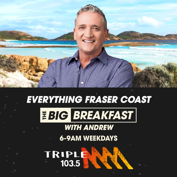 The Big Breakfast with Andrew - Triple M Fraser Coast 103.5
