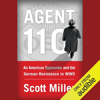 Scott Miller - Agent 110: An American Spymaster and the German Resistance in WWII (Unabridged)  artwork