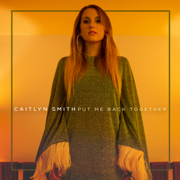Put Me Back Together - Caitlyn Smith - Caitlyn Smith