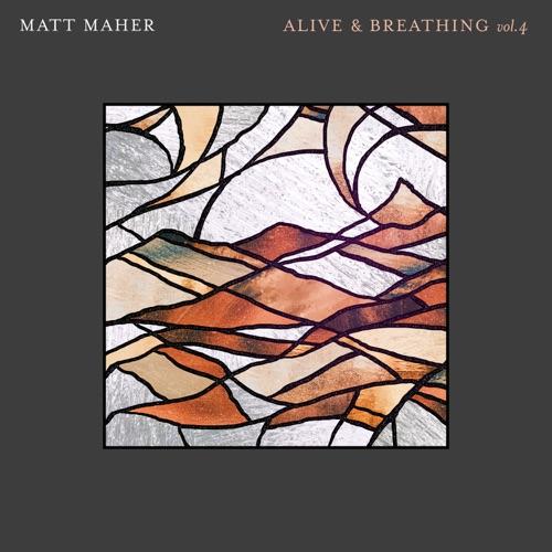 Matt Maher - Alive & Breathing Vol. 4 (2020)