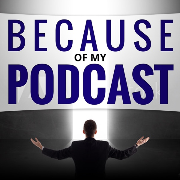 Because of My Podcast