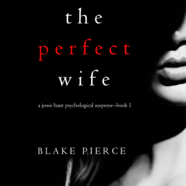 The Perfect Wife: A Jessie Hunt Psychological Suspense Thriller, Book One - Blake Pierce MP3 Download